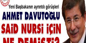 Ahmet Davutoğlu Said Nursi için ne demişti?