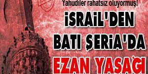 İsrailden Batı Şeriada Ezan Yasağı
