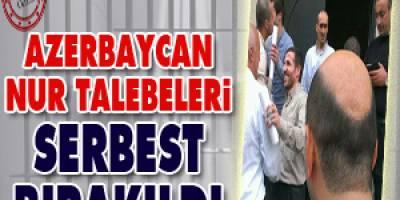 Azerbaycan Nur talebeleri serbest bırakıldı