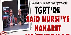 TGRTde Said Nursiye hakaret yağdırdılar