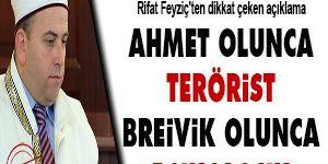 Ahmet olunca terörist Breivik olunca psikolojik