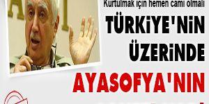 Türkiyenin üzerinde Ayasofyanın laneti var!
