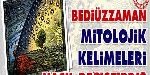 Bediüzzaman mitolojik kelimeleri nasıl değiştirdi?