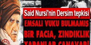 Said Nursi: Dersim bir facia, yapanlar canavar!