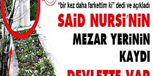 Said Nursi'nin mezar yerinin kaydı devlette var