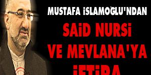 Mustafa İslamoğlundan Said Nursi ve Mevlanaya iftira