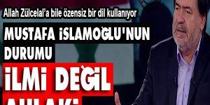 Mustafa İslamoğlu'nun durumu ilmi değil ahlaki