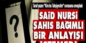Said Nursi şahıs bağımlı bir anlayışı istemedi