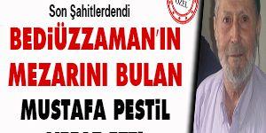 Bediüzzaman'ın mezarını bulan Mustafa Pestil vefat etti