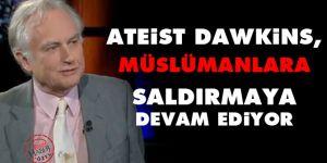 Ateist Dawkins, Müslümanlara saldırmaya devam ediyor