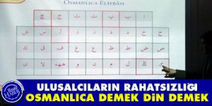 """Ulusalcıların rahatsızlığı: """"Osmanlıca demek din demek"""""""