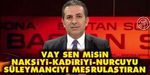 Vay sen misin Nakşiyi, Kadiriyi, Nurcuyu, Süleymancıyı meşrulaştıran