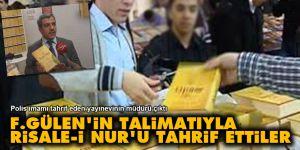 F.Gülen'in talimatıyla Risale-i Nur'u tahrif ettiler