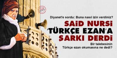 Said Nursi 'Türkçe Ezan'a şarkı derdi