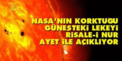 NASA'nın korktuğu güneşteki lekeyi Risale-i Nur ayet ile açıklıyor