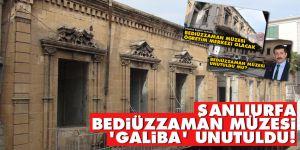 Şanlıurfa Bediüzzaman Müzesi 'galiba' unutuldu!