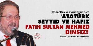 Haydar Baş ve avanelerine göre Atatürk seyyid ve hafız, Fatih Sultan Mehmed dinsiz!