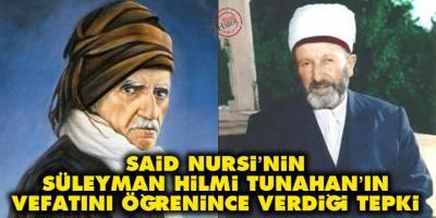 Said Nursi'nin Süleyman Hilmi Tunahan'ın vefatını öğrenince verdiği tepki