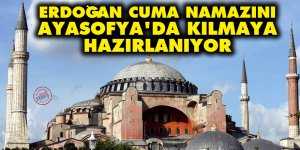 Erdoğan, Cuma namazını Ayasofya'da kılmaya hazırlanıyor