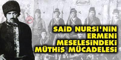 Said Nursi'nin Ermeni meselesindeki müthiş mücadelesi