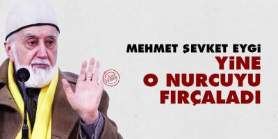 Mehmet Şevket Eygi, yine o Nurcuyu fırçaladı
