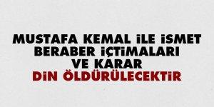 Mustafa Kemal ile İsmet, beraber içtimaları ve karar: Din öldürülecektir