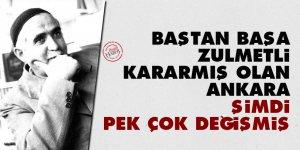 Baştan başa zulmetli, kararmış olan Ankara şimdi pek çok değişmiş