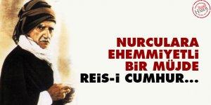 Bediüzzaman: Nurculara ehemmiyetli bir müjde, Reis-i Cumhur...