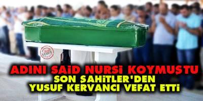 Adını Said Nursi koymuştu: Son Şahitler'den Yusuf Kervancı vefat etti