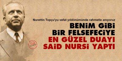 Nurettin Topçu: Benim gibi bir felsefeciye en güzel duayı Said Nursi yaptı