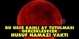Bu gece kanlı ay tutulması gerçekleşecek husuf namazı vakti