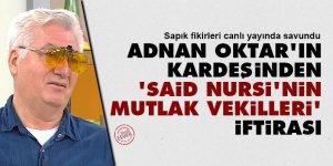Adnan Oktar'ın kardeşinden 'Said Nursi'nin mutlak vekilleri' iftirası