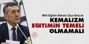 Milli Eğitim Bakanı Ziya Selçuk: Kemalizm eğitimin temeli olmamalı