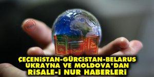 Çeçenistan, Gürcistan, Belarus, Ukrayna ve Moldova'dan Risale-i Nur haberleri