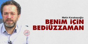 Metin Karabaşoğlu: Benim için Bediüzzaman