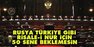 Rusya, Türkiye gibi Risale-i Nur için 50 sene beklemesin