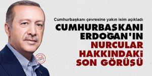 Cumhurbaşkanı Erdoğan'ın Nurcular hakkındaki son görüşü