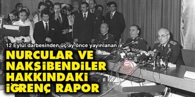 12 Eylül darbesinden üç ay önce yayınlanan Nurcular ve Nakşibendiler hakkındaki iğrenç rapor