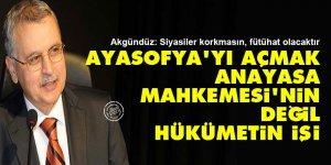 Ayasofya'yı açmak Anayasa Mahkemesi'nin değil hükümetin işi