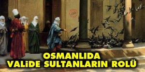 Osmanlıda Valide sultanların rolü