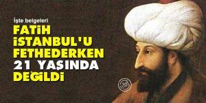Fatih Sultan Mehmet İstanbul'u fethederken 21 yaşında değildi