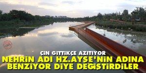 Çin gittikçe azıtıyor: Nehrin adı Hz. Ayşe'nin adına benziyor diye değiştirdiler