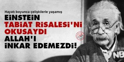 Einstein, Tabiat Risalesi'ni okusaydı Allah'ı inkar edemezdi!