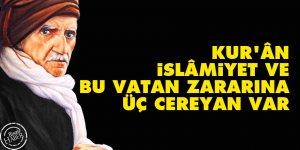 Bediüzzaman: Kur'ân, İslâmiyet ve bu vatan zararına üç cereyan var