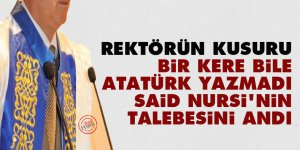 Rektörün kusuru: Bir kere bile Atatürk yazmadı, Said Nursi'nin talebesini andı