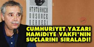 Cumhuriyet yazarı, Hamidiye Vakfı'nın suçlarını sıraladı!