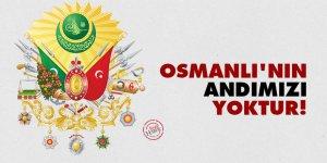 Osmanlı'nın andımızı yoktur!
