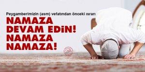 Peygamberimiz (asm) vefatından önceki ısrarı: Namaza devam edin! Namaza, namaza!