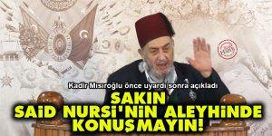 Kadir Mısıroğlu: Sakın Said Nursi'nin aleyhinde konuşmayın!