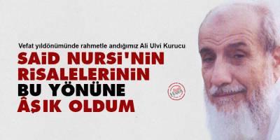 Ali Ulvi Kurucu: Said Nursi'nin Risalelerinin bu yönüne aşık oldum